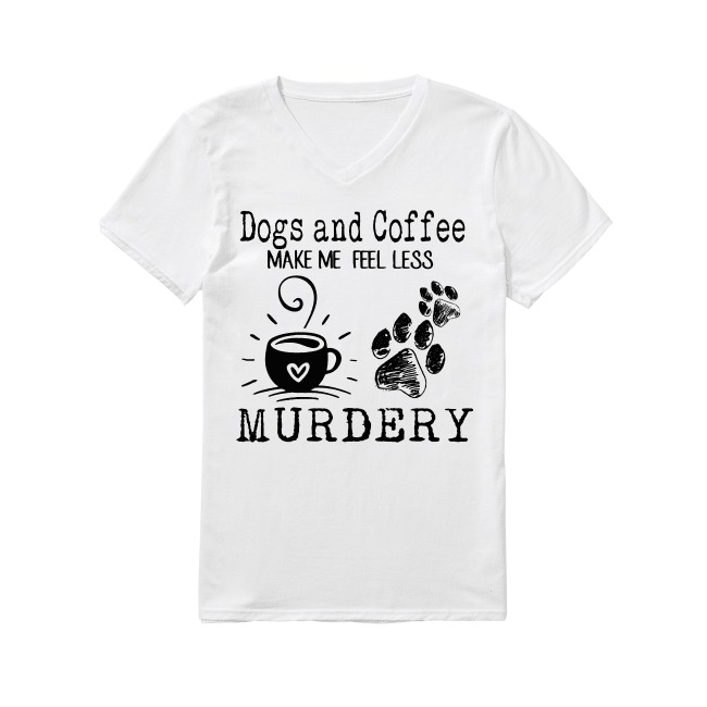 Dogs and coffee make me feel less Murdery V-neck T-shirt