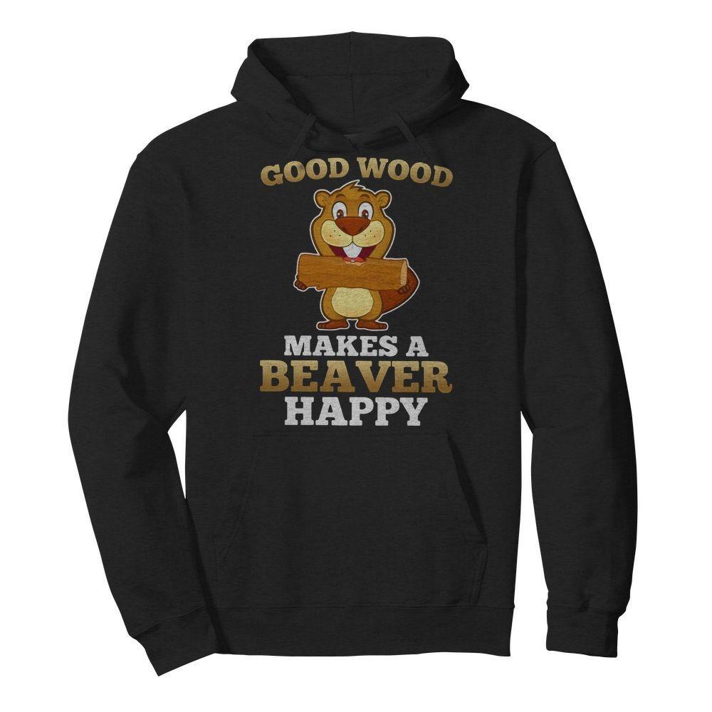 Heaver good wood makes a beaver happy Hoodie