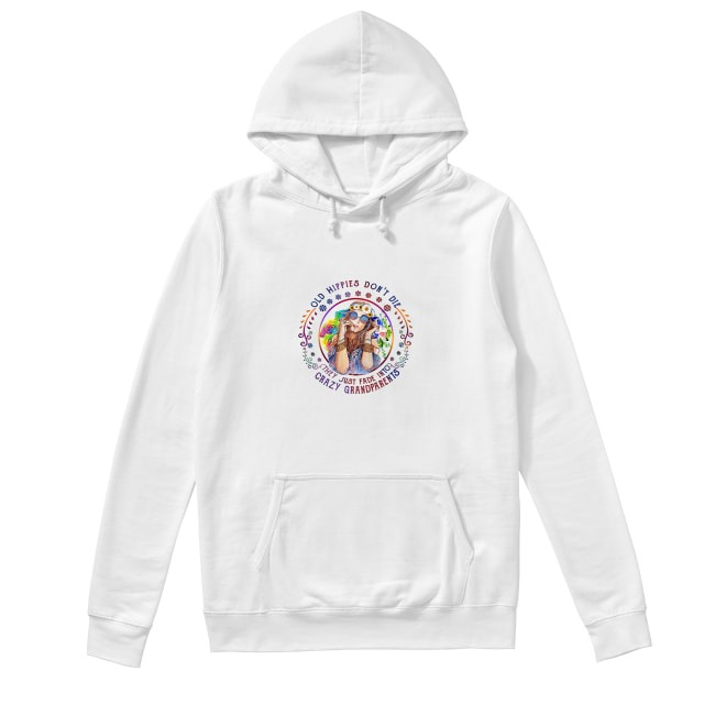Hippie girl old hippies don't die they just fade into crazy grandparents Hoodie