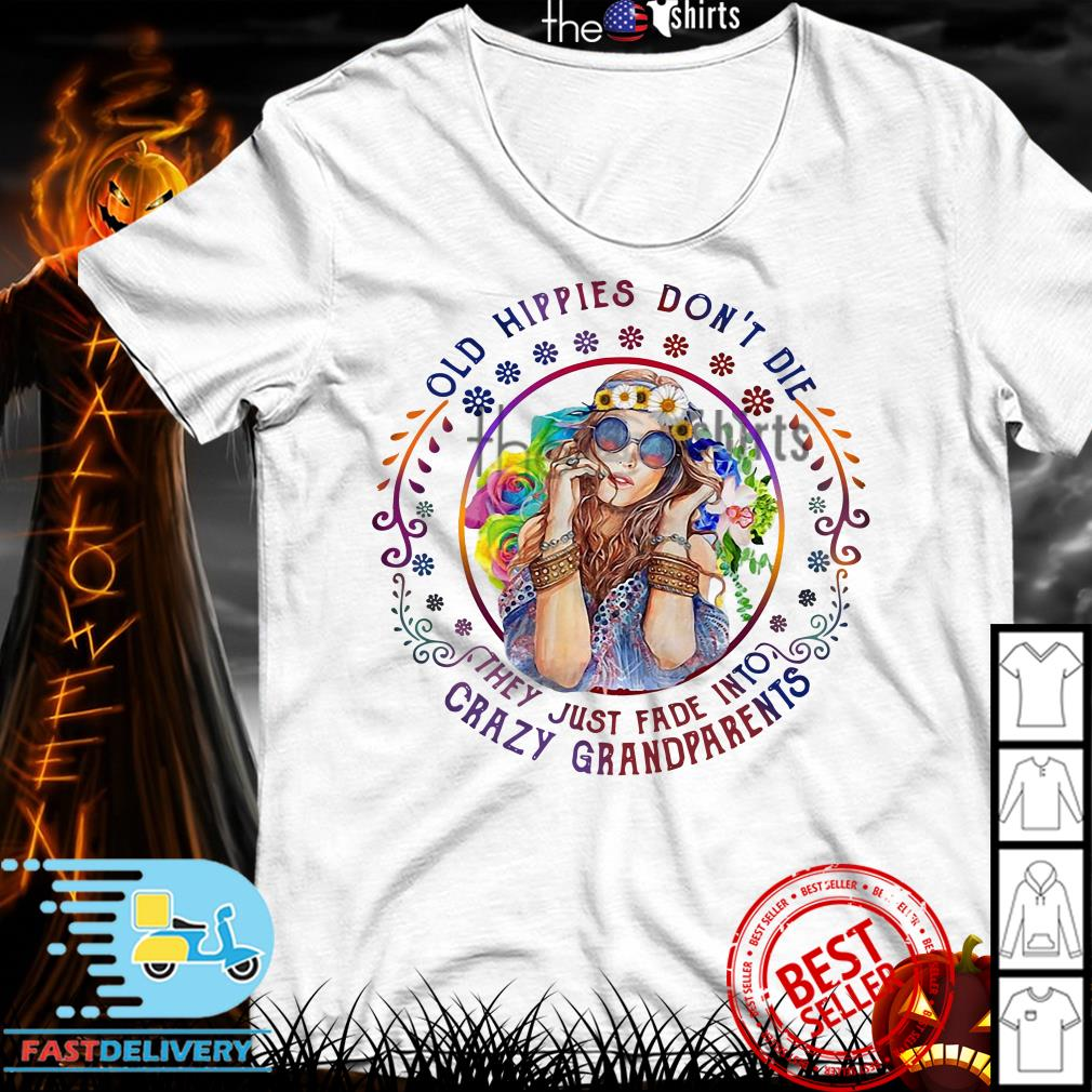 Hippie girl old hippies don't die they just fade into crazy grandparents shirt