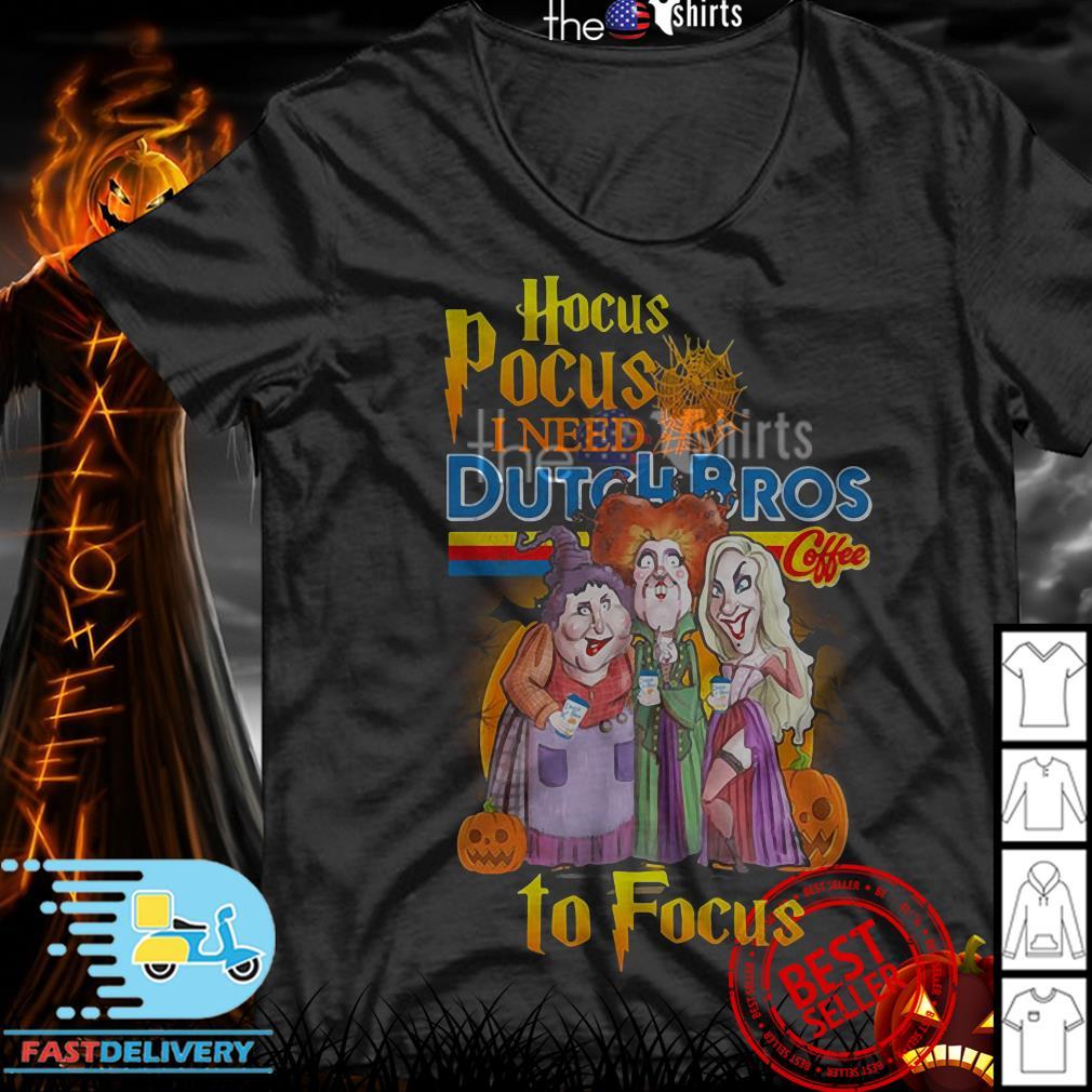 Hocus Pocus I need Dutch Bros coffee to Focus shirt