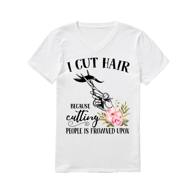 I cut hair because cutting people is frowned upon floral V-neck T-shirt