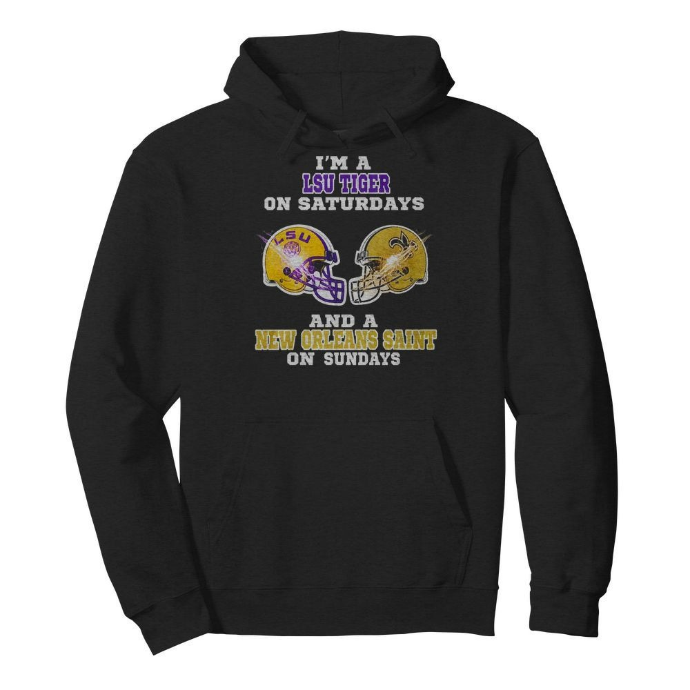 I'm a LSU Tiger on Saturdays and a New Orleans Saint on Sundays Hoodie