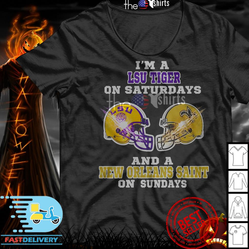 I'm a LSU Tiger on Saturdays and a New Orleans Saint on Sundays shirt
