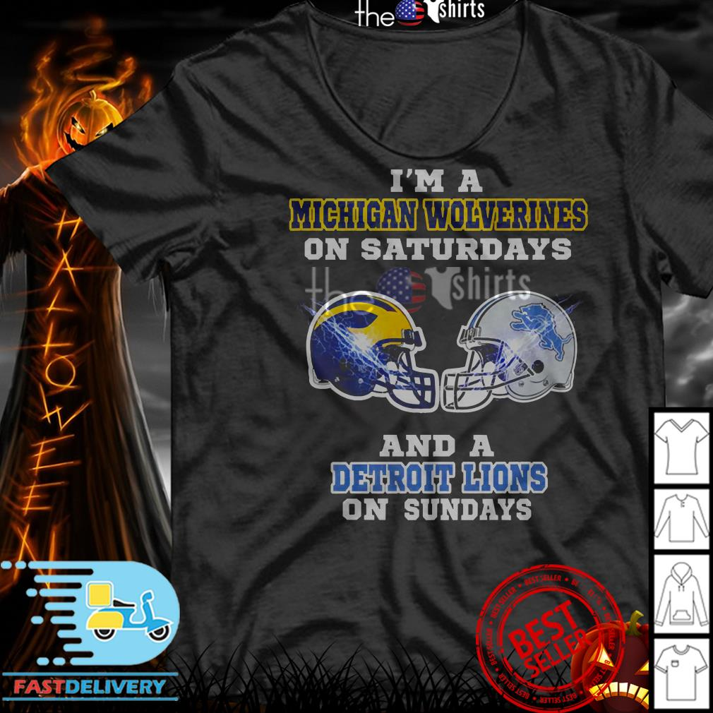 I'm a Michigan Wolverines on Saturdays and a Detroit Lions on Sundays shirt