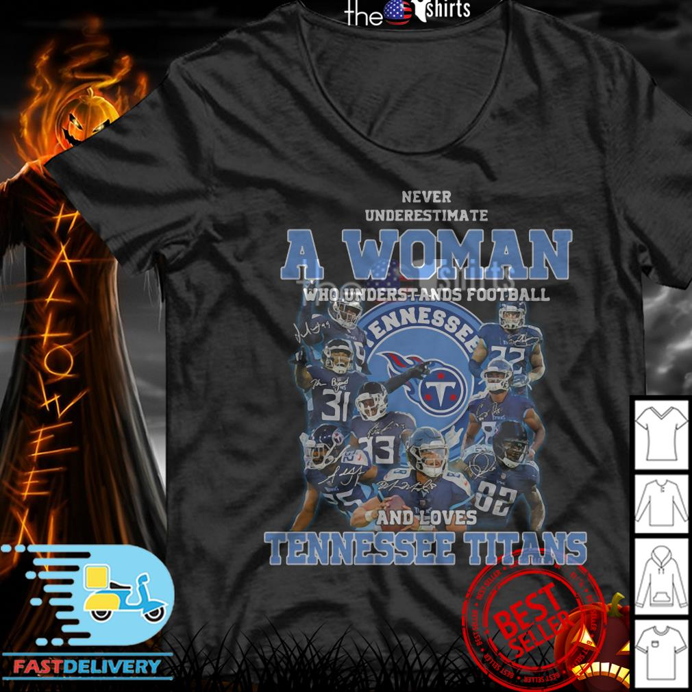 separation shoes 4827a 8f29a Never underestimate a woman who understands football and love Tennessee  Titans shirt