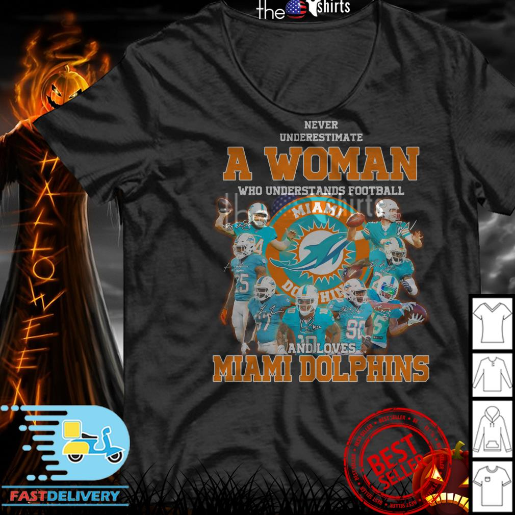Never underestimate a woman who understands football and loves Miami Dolphins shirt