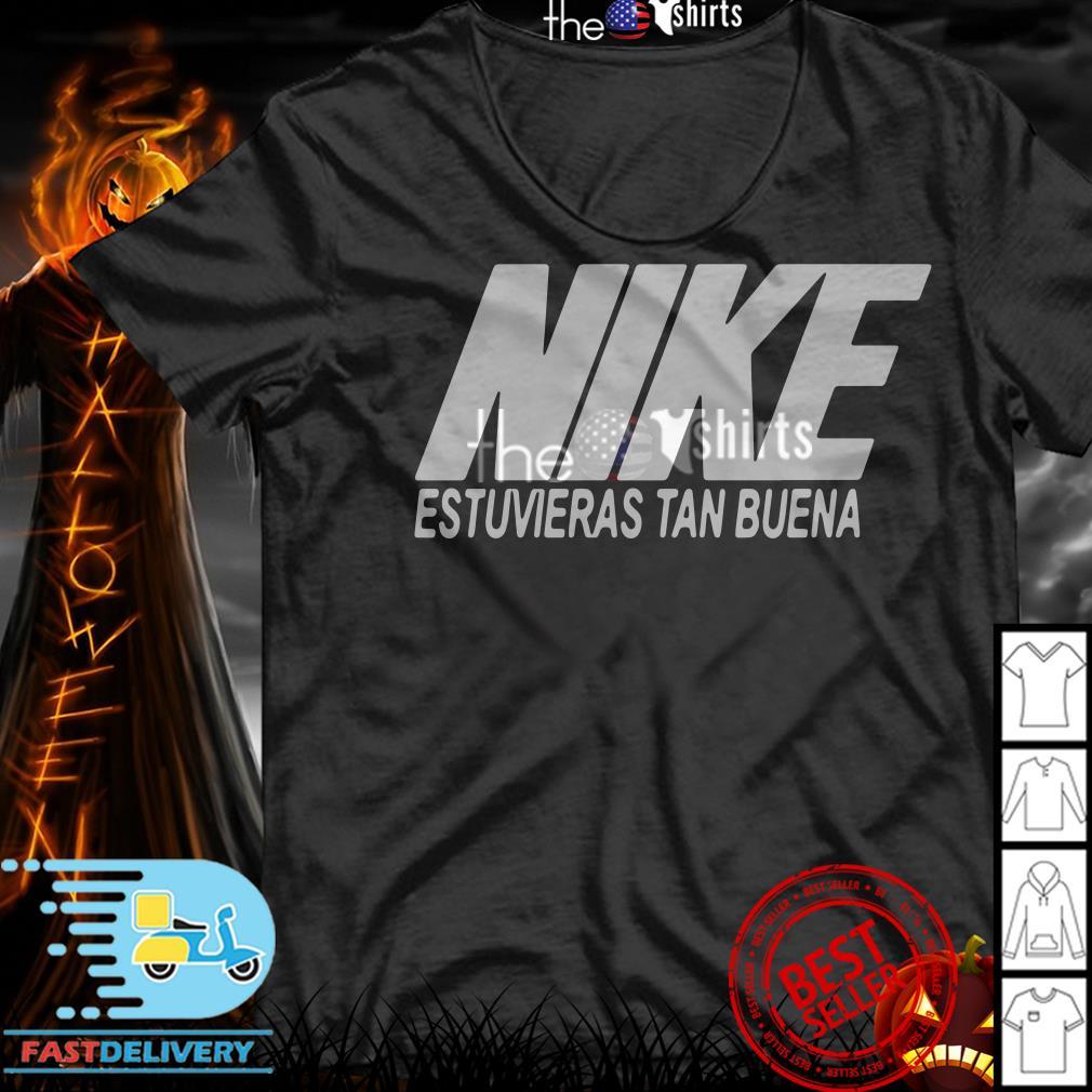 Nike Estuvieras Tan Buena shirt