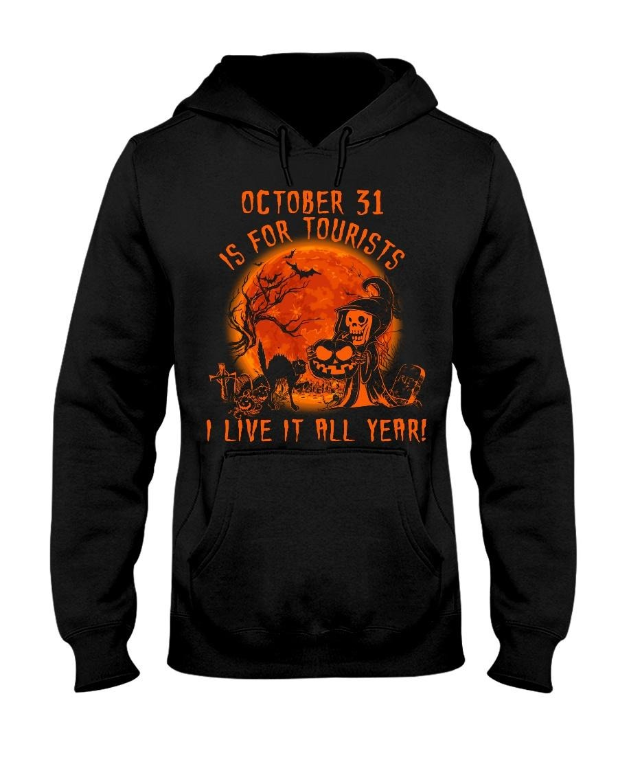October 31 is for tourists I live it all year Halloween Hoodie