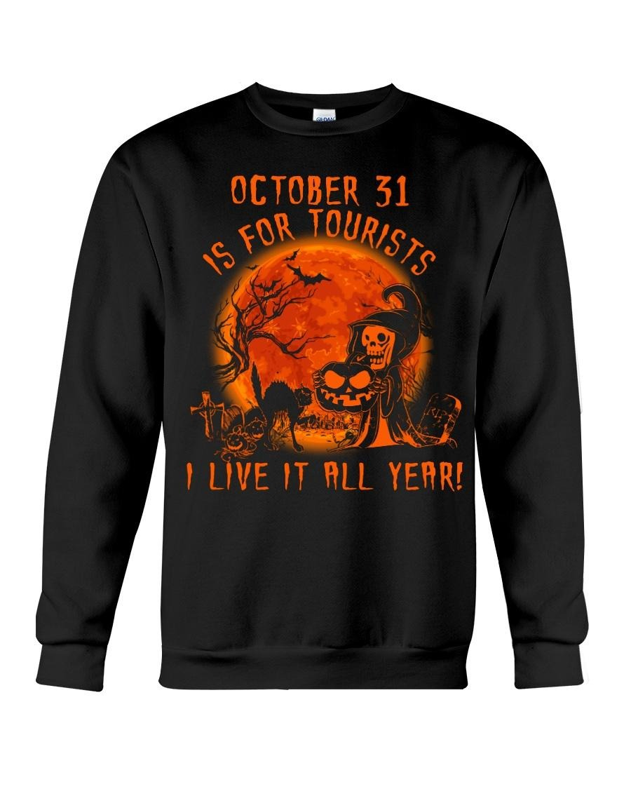 October 31 is for tourists I live it all year Halloween Sweater