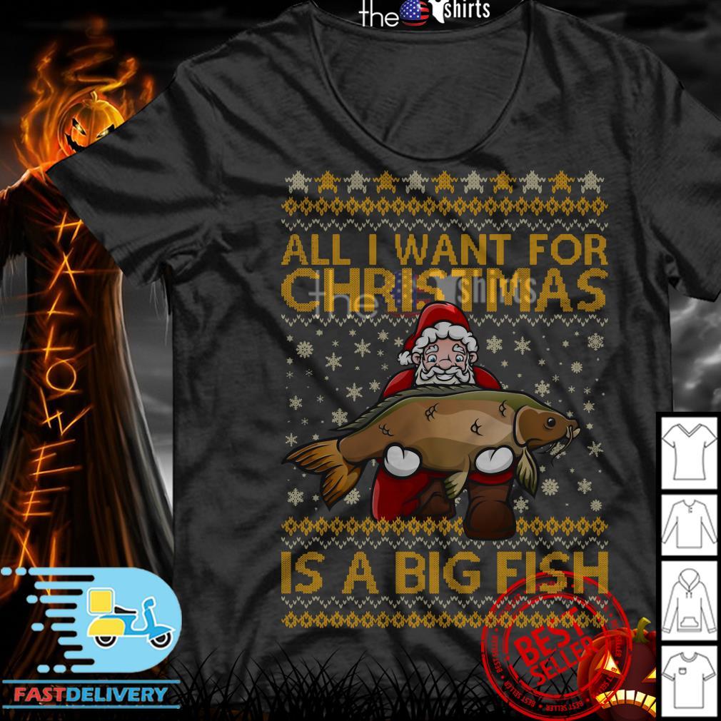 Santa Claus all I want for Christmas is a big fish ugly shirt