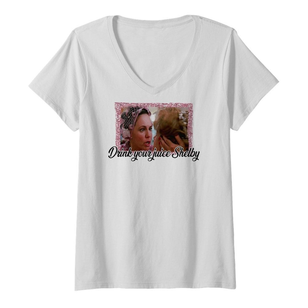 Steel Magnolias drink your juice Shelby V-neck T-shirt