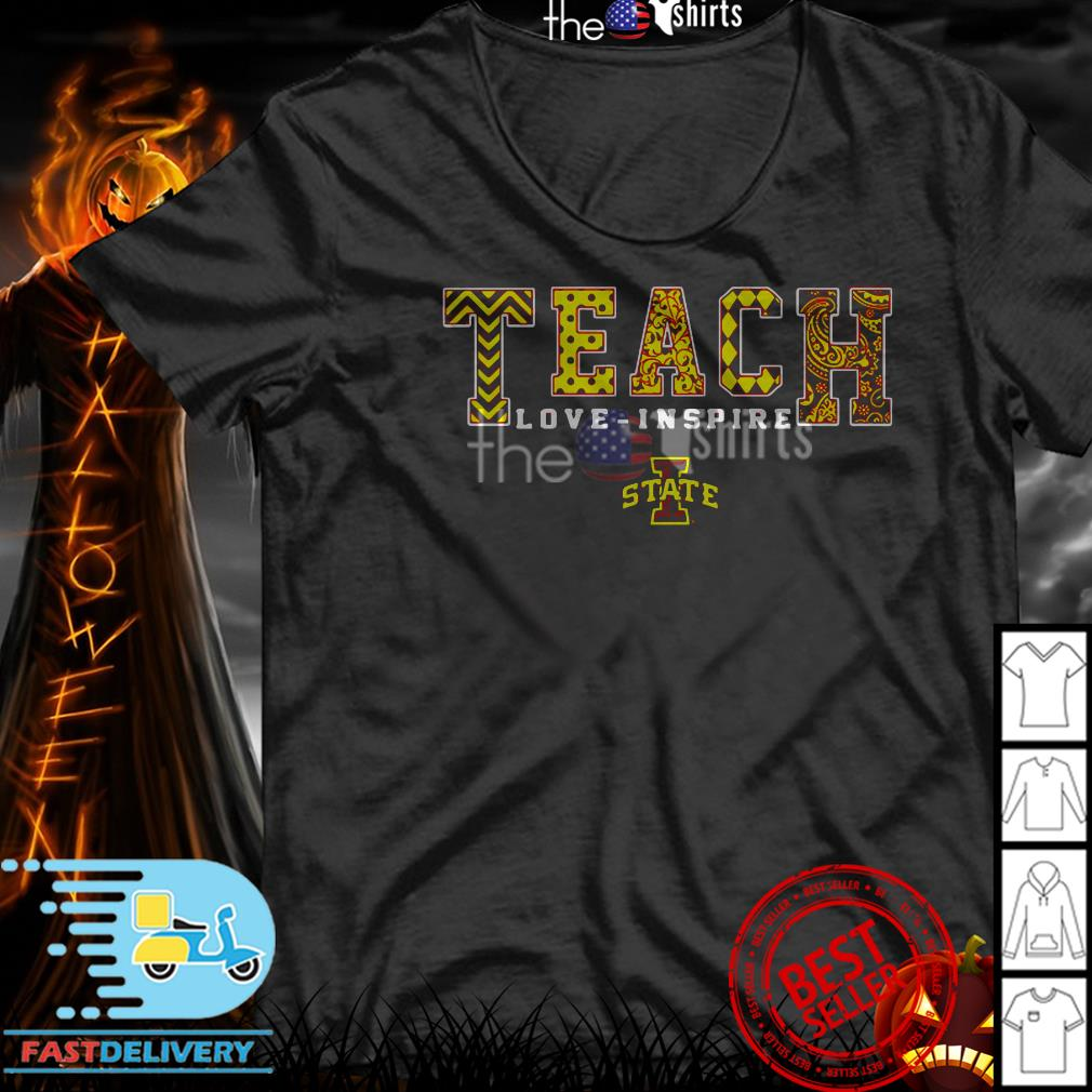 Teacher love-inspire Lowa State shirt
