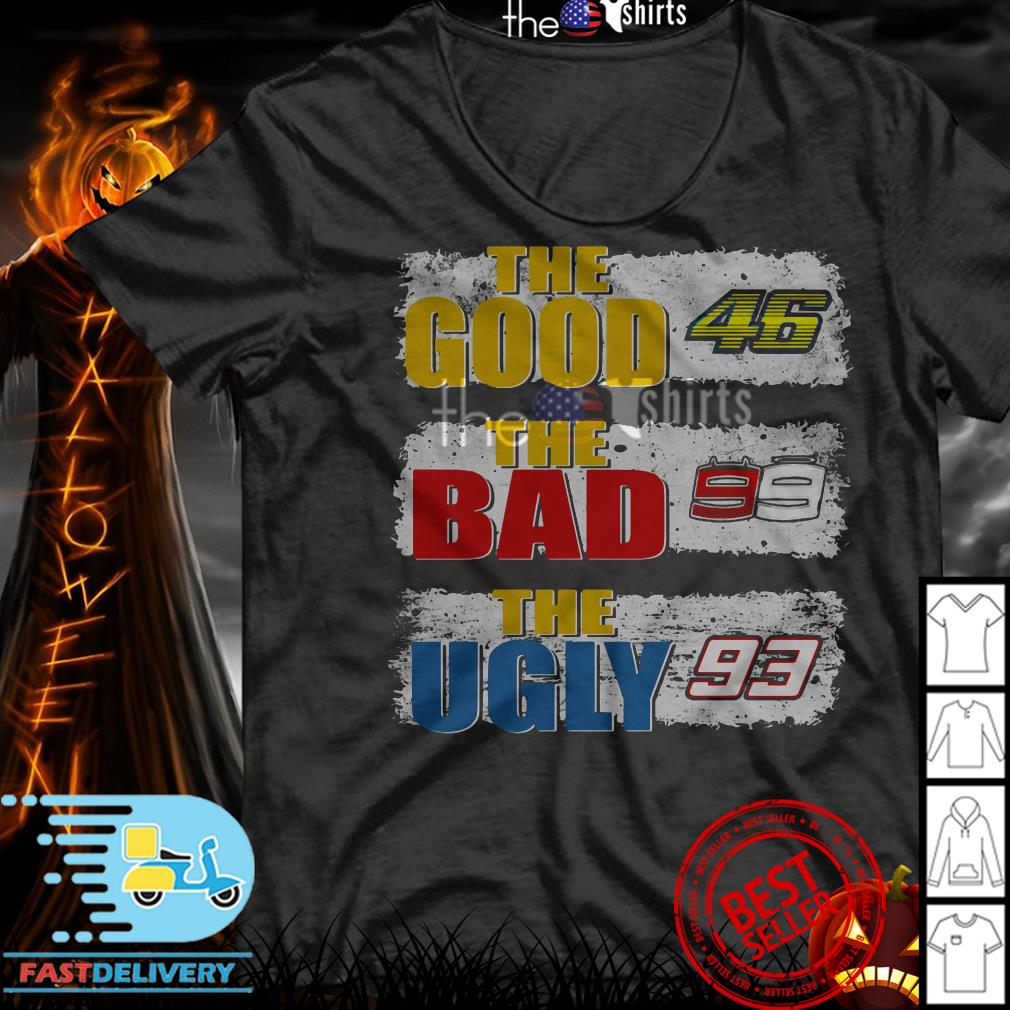 The Good 46 the Bad 99 the ugly 93 shirt,