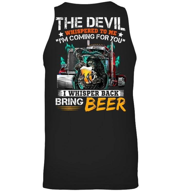 Truck the devil whispered to me I'm coming for you I whisper back bring beer Tank top
