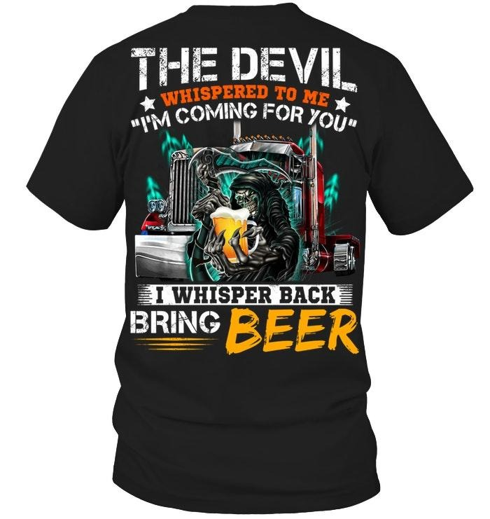 Truck the devil whispered to me I'm coming for you I whisper back bring beer shirt