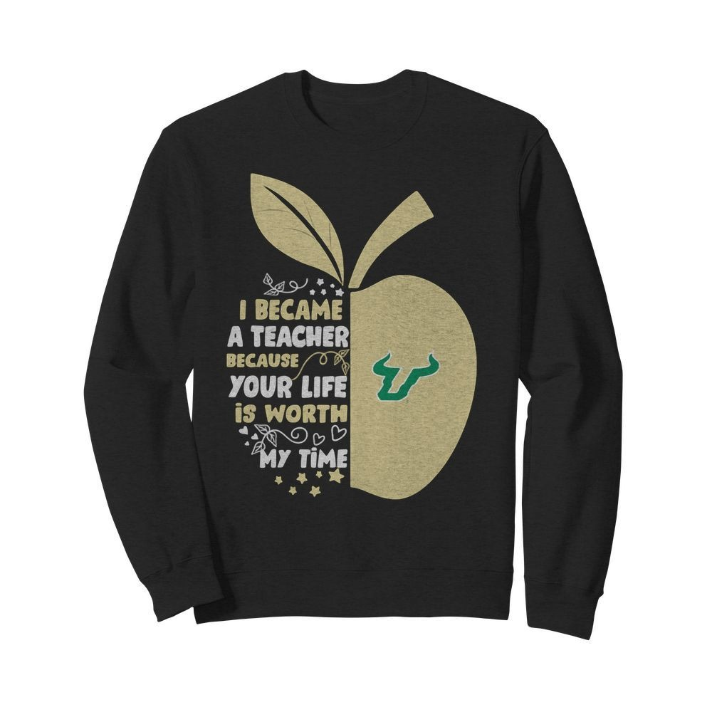 University of South Florida I became a teacher because your life is worth my time Sweater