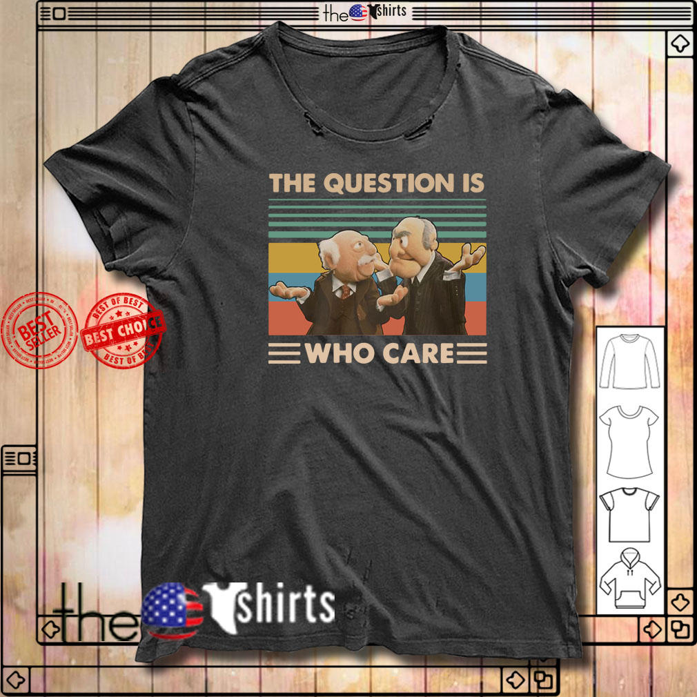 Vintage the question who care shirt