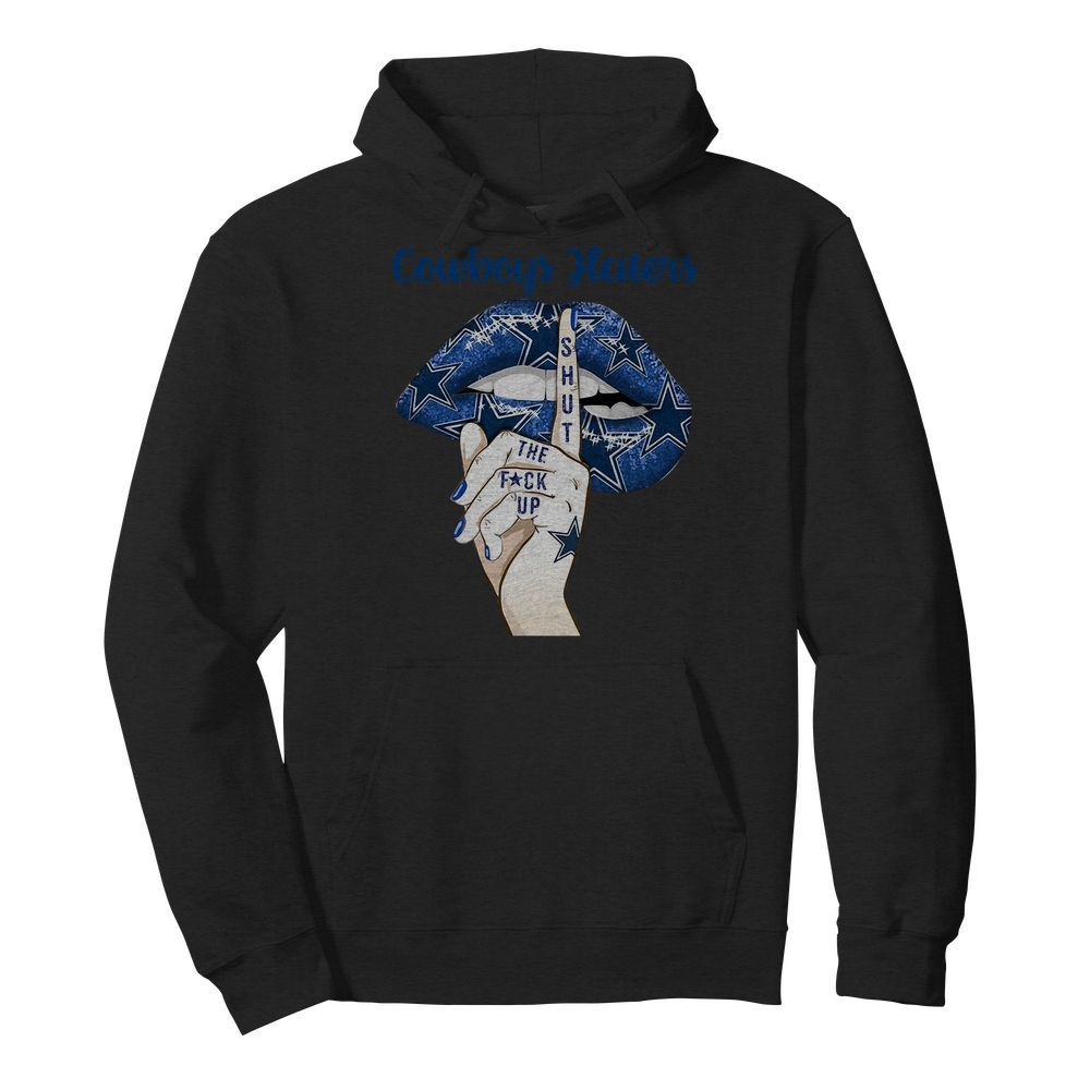 Dallas Cowboys Haters Shut The Fuck Up Hoodie