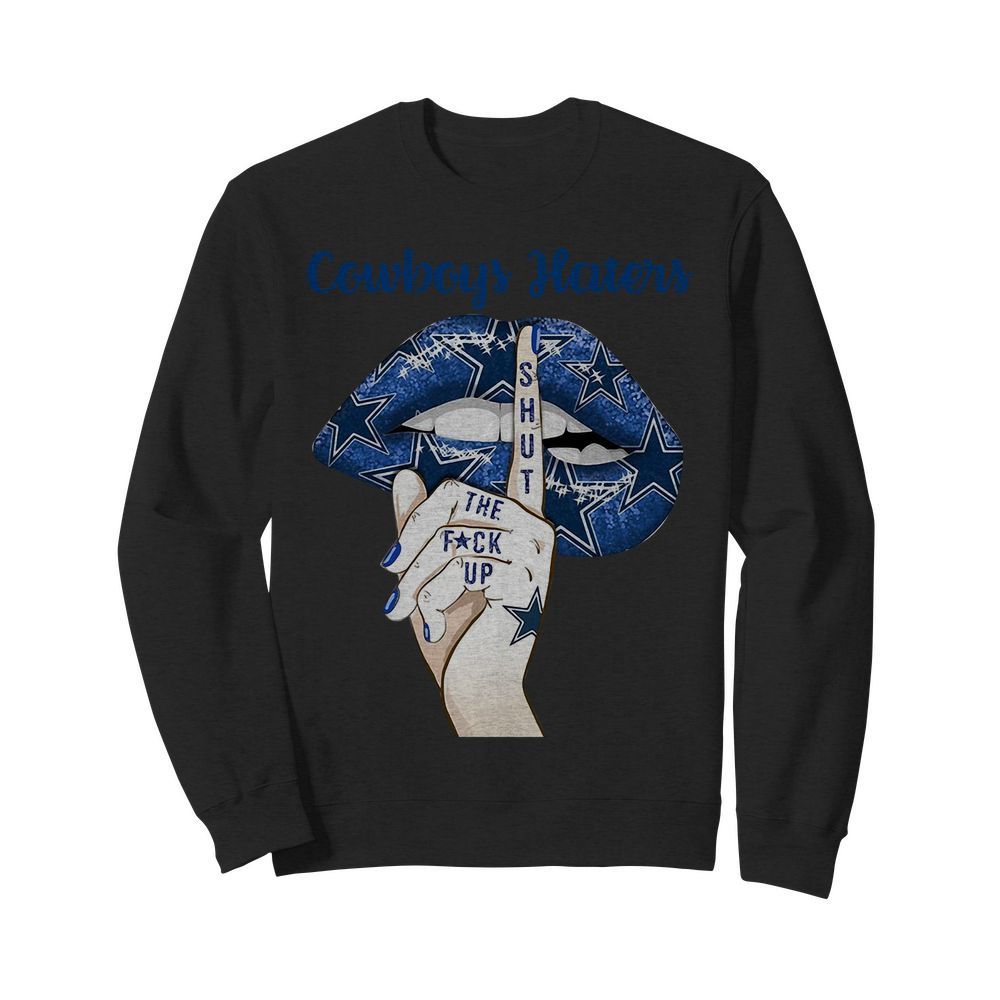 Dallas Cowboys Haters Shut The Fuck Up Sweater