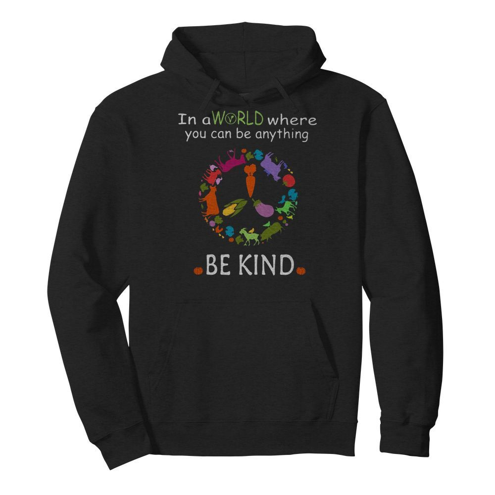 Flower in a world where you can be anything be kind Hoodie