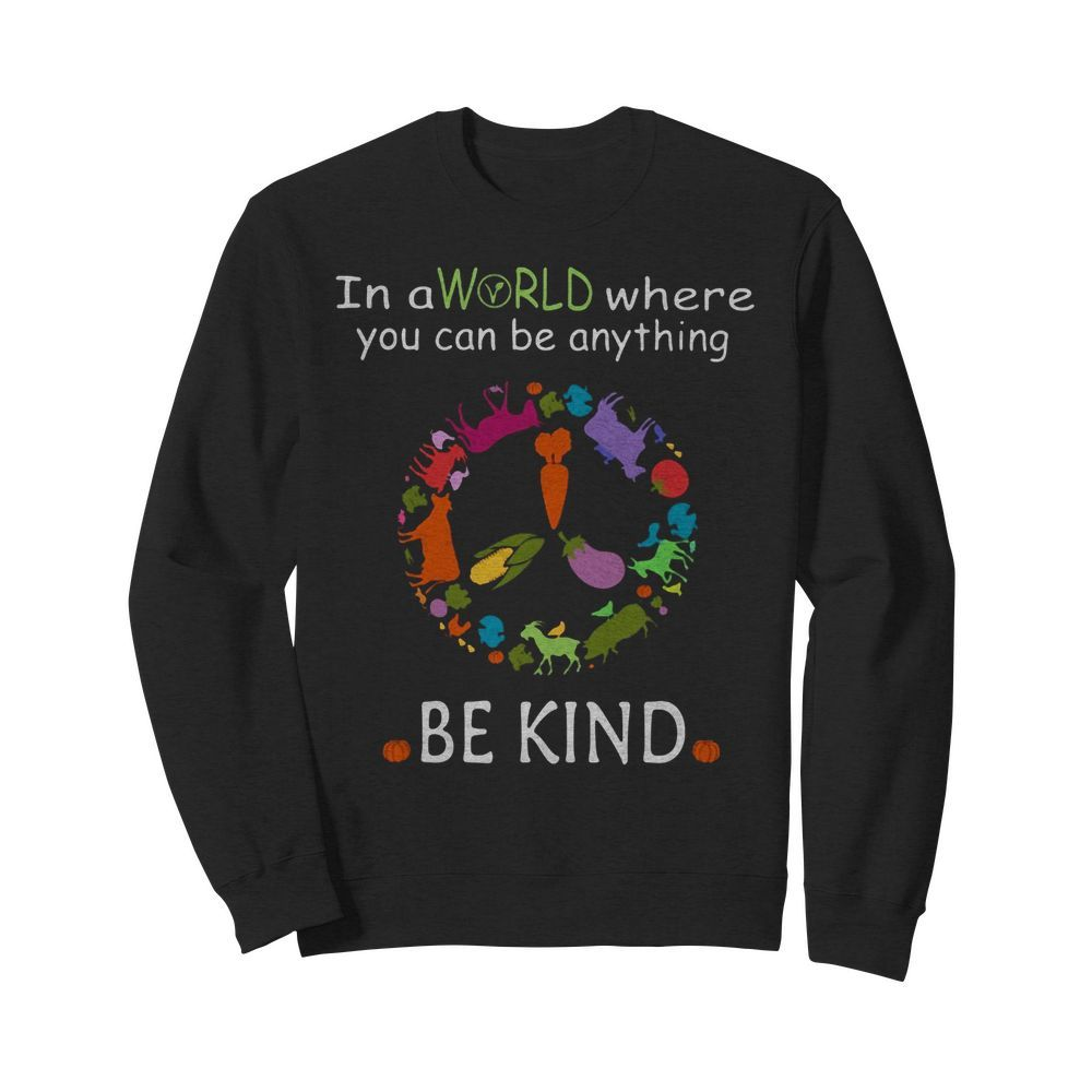 Flower in a world where you can be anything be kind Sweater
