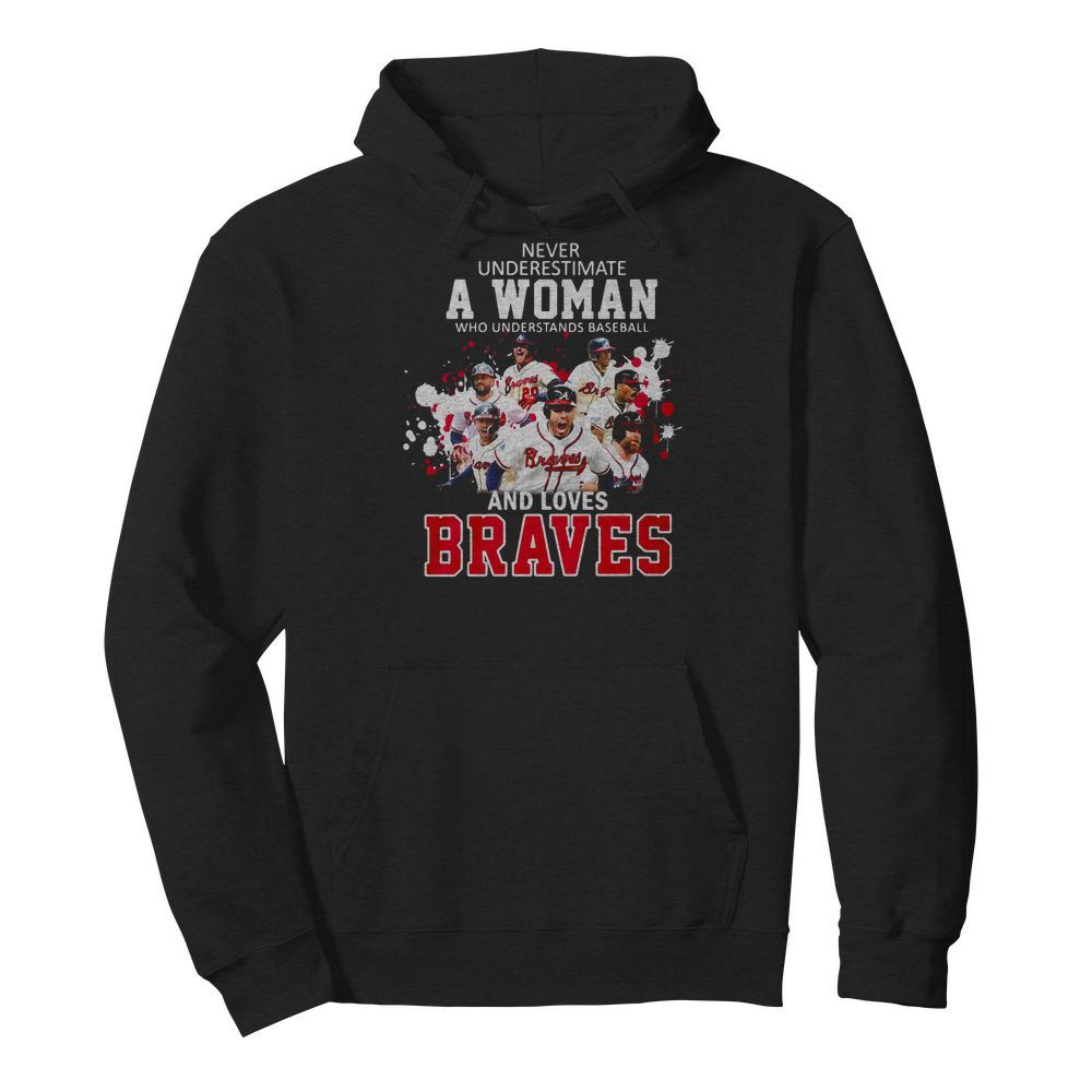 Never underestimate a woman who understands Baseball and loves Braves Hoodie