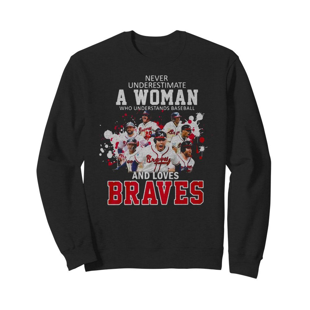 Never underestimate a woman who understands Baseball and loves Braves Sweater