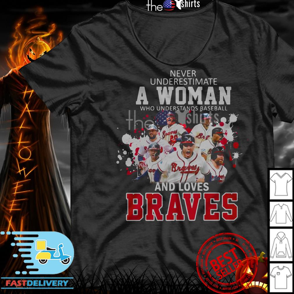 Never underestimate a woman who understands Baseball and loves Braves shirt