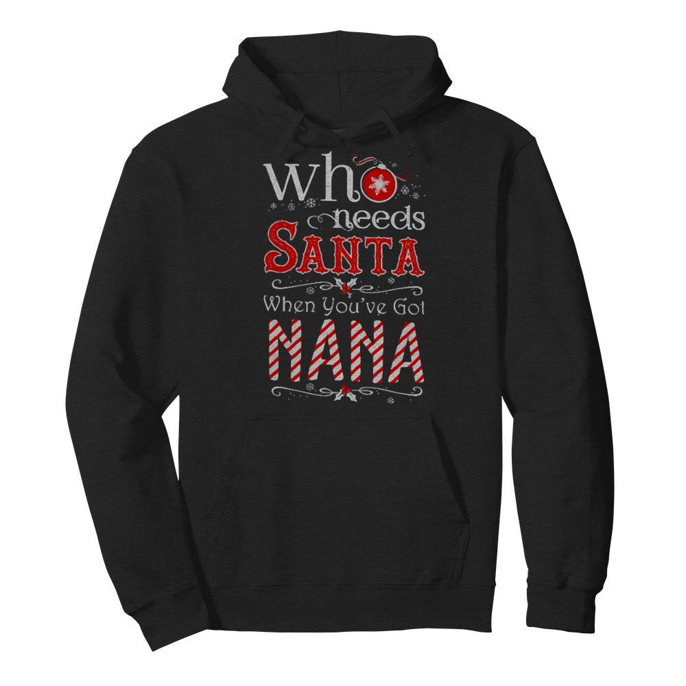 who needs Santa When you've Got NANA Hoodie