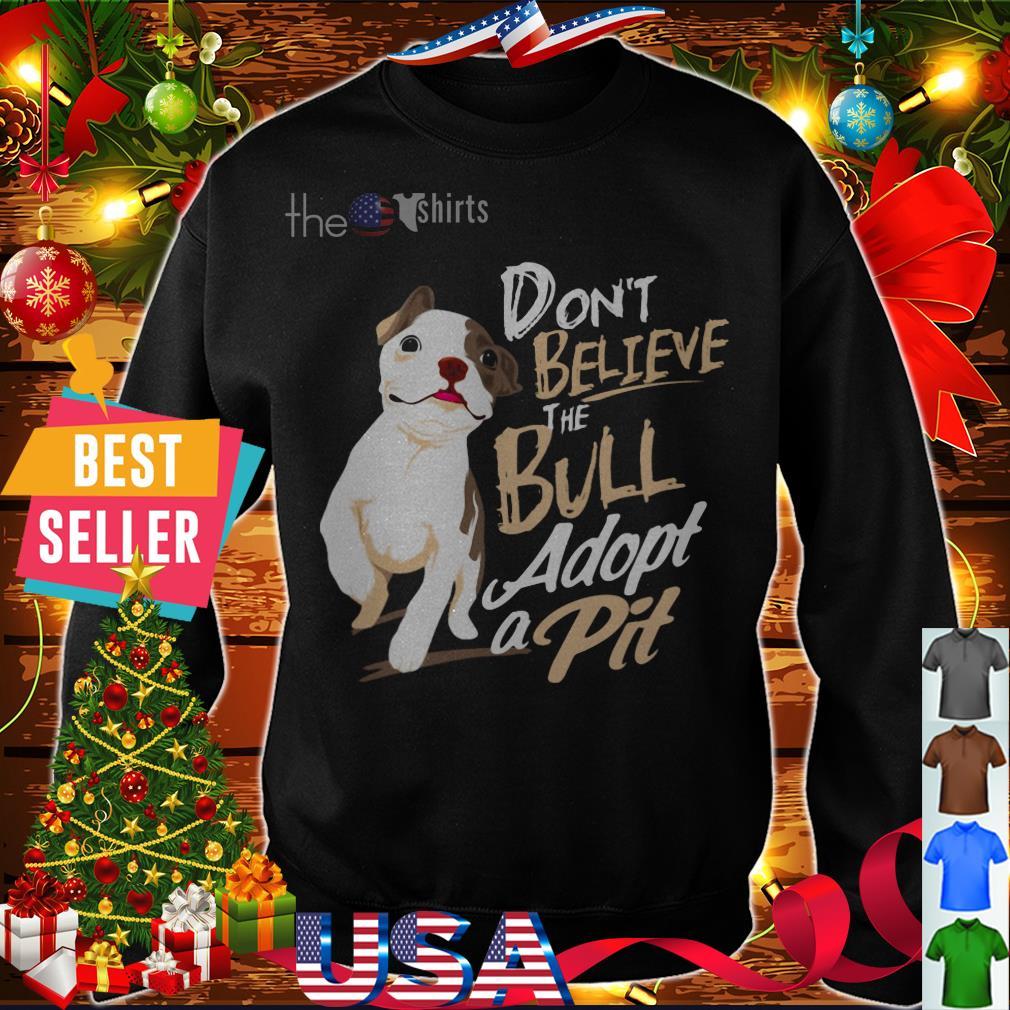 Bulldog Don't Believe the Bull adopt Pit shirt