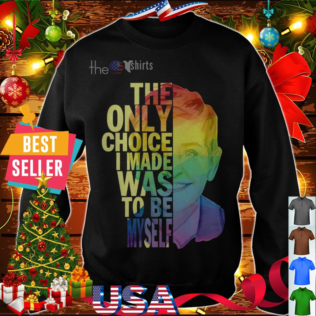 The only choice I made was to be Myself shirt