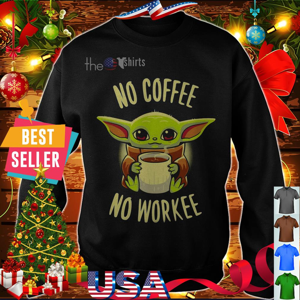 No coffee Baby Yoda no Workee shirt