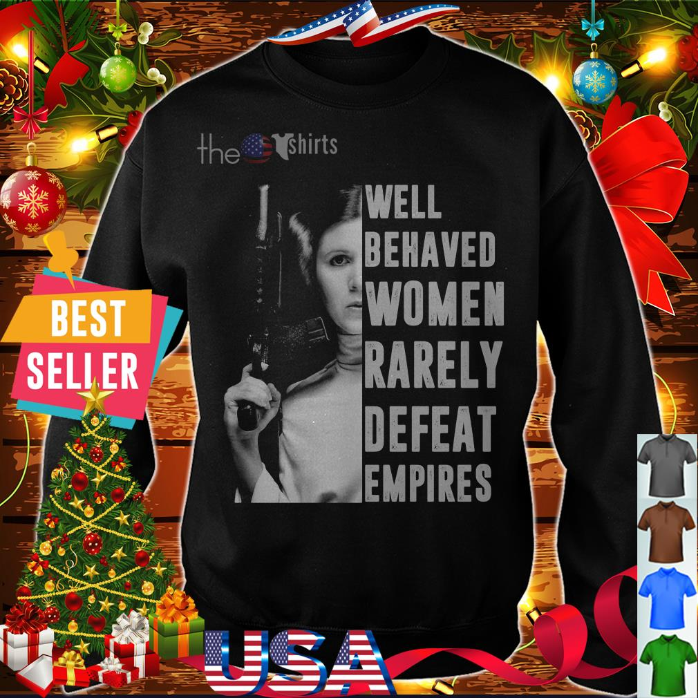 Princess Leia well behaved women rarely defeat empires shirt