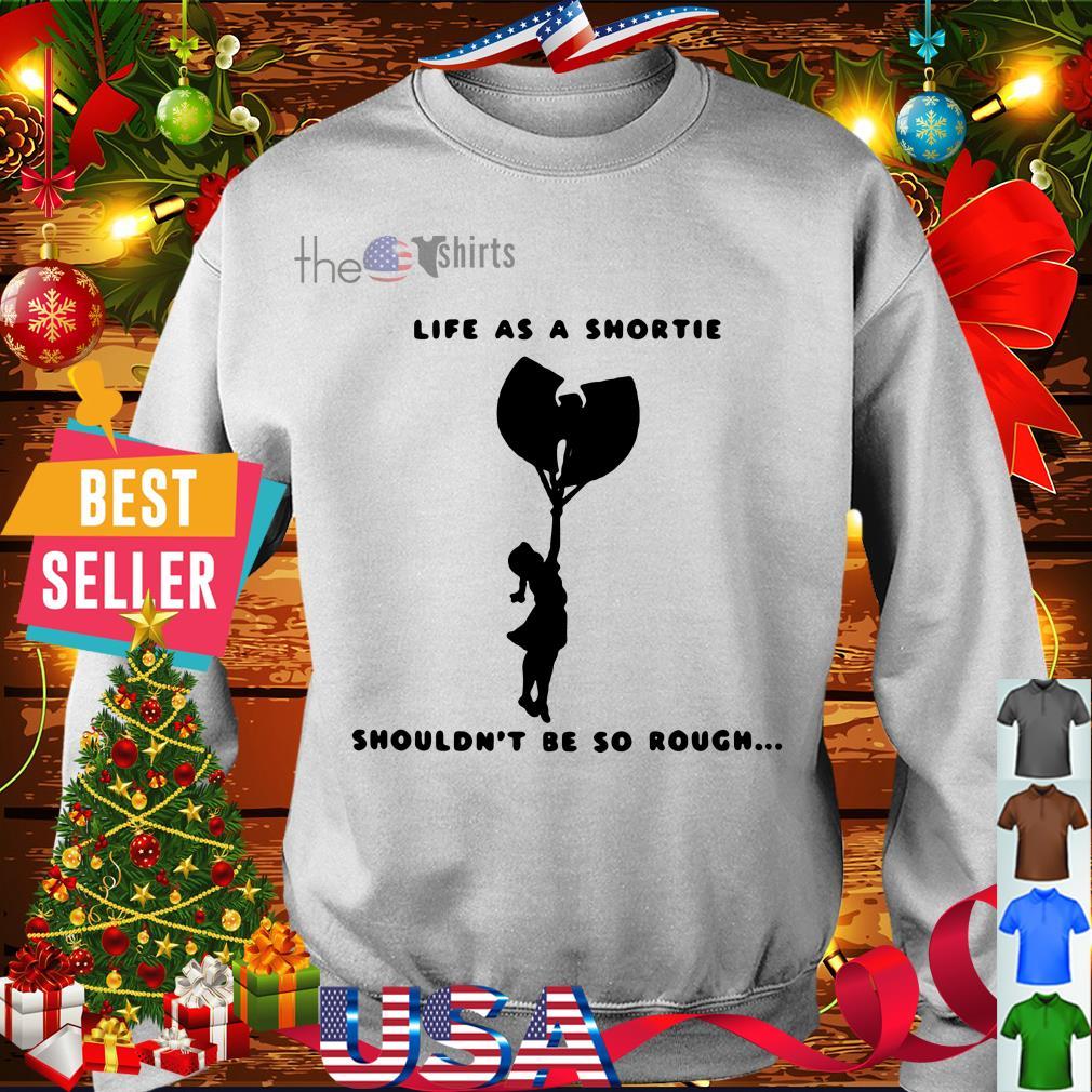 Wu Tang life as a shorty shouldn't be so rough shirt