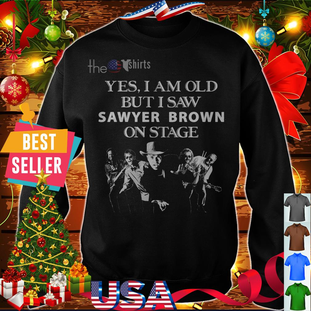 Yes I am old but I saw sawyer brown on stage shirt