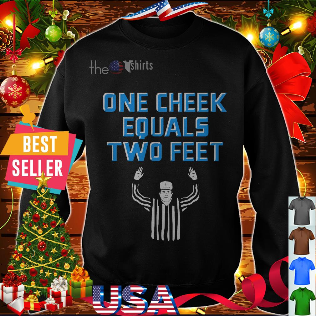 Offical One cheek equals two feet shirt