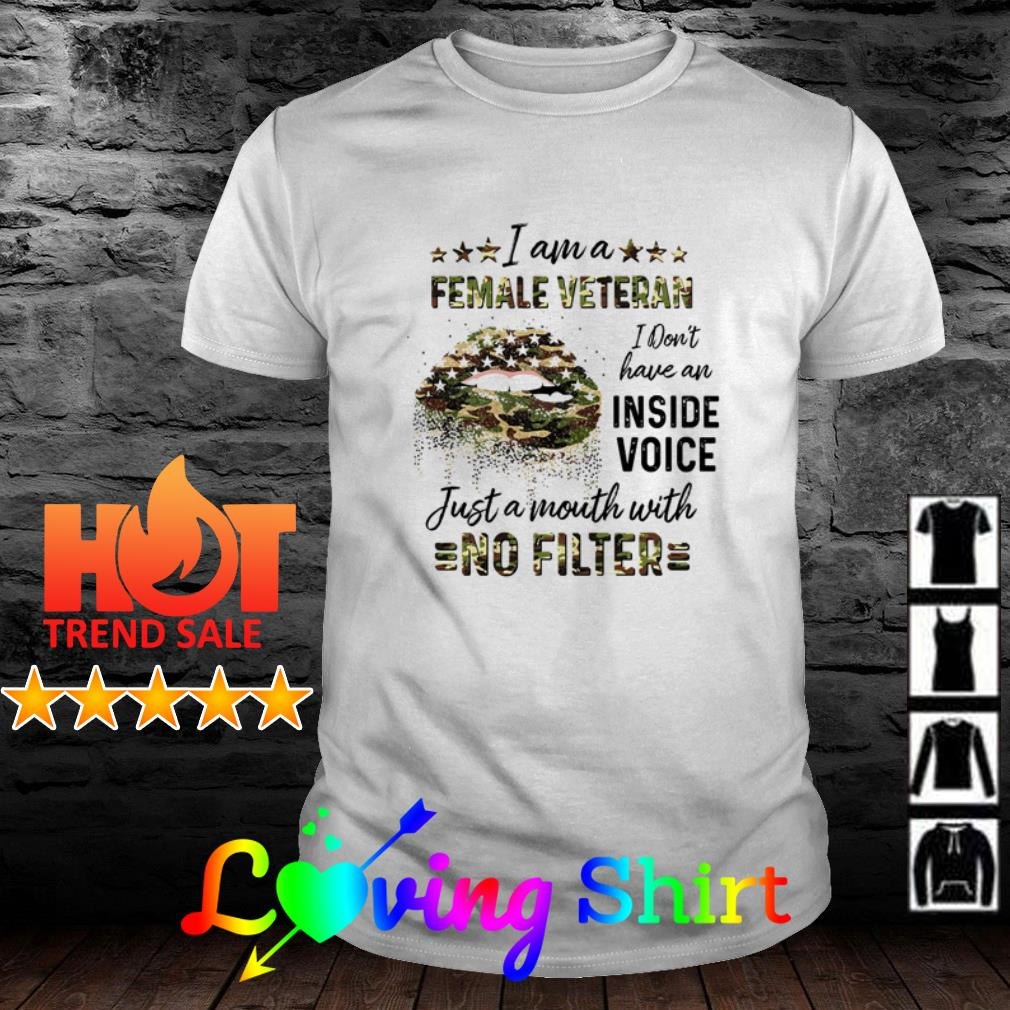 Camo I am a female veteran I don't have an inside voice just a mouth shirt