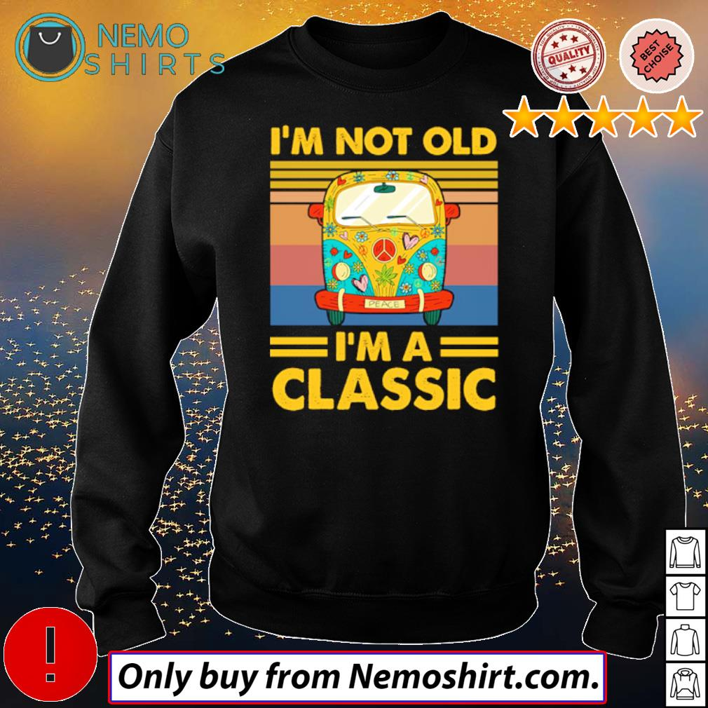 Hippie bus peace I'm not old I'm a classic s Sweatshirt Black