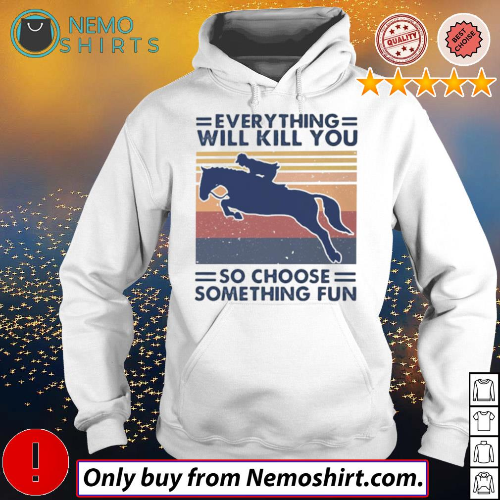 Vintage riding horse everything will kill you so choose something fun s Hoodie white