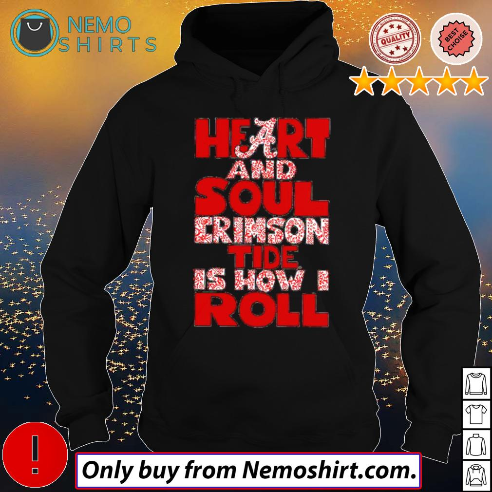 Alabama Crimson Tide Heart and soul Crimson Tide is how I roll s Hoodie Black