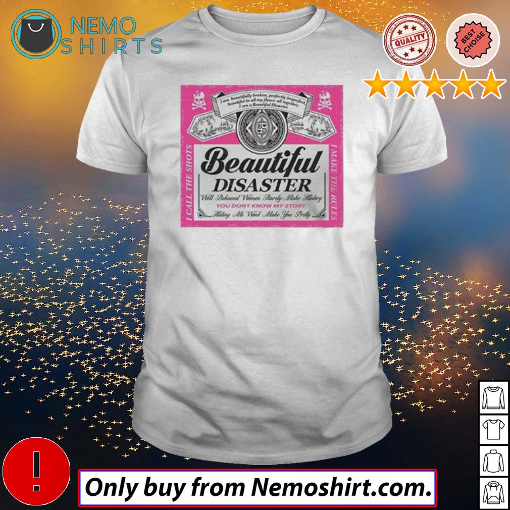 Beautiful disaster will behaved women rarely you don't know my story shirt