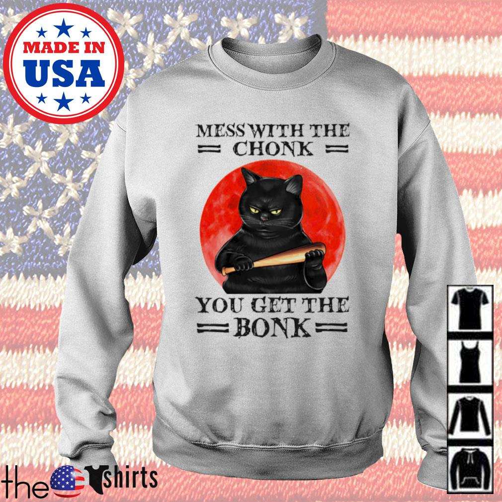 Black cat mess with the chonk you get the bonk blood moon s Sweater White