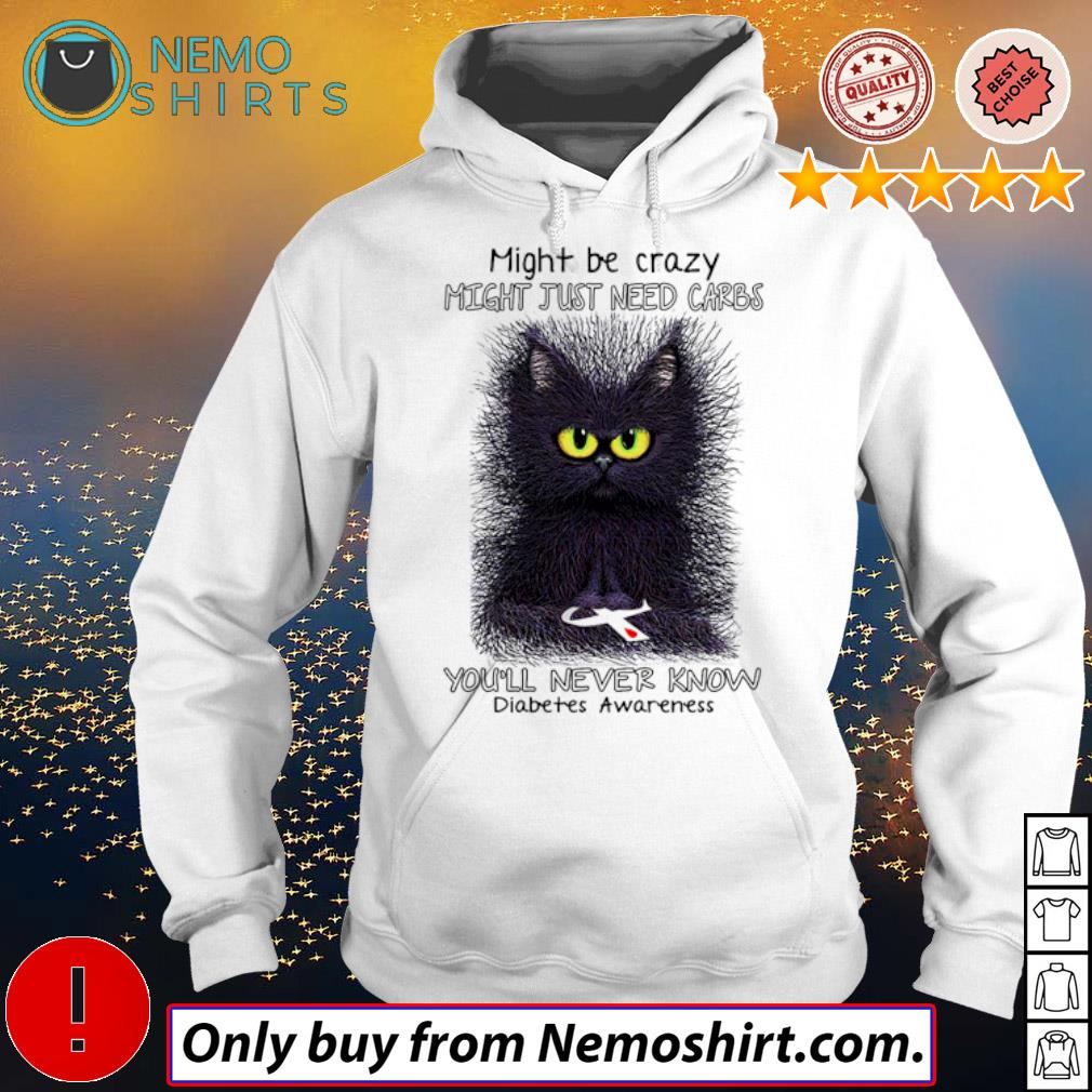 Black cat might be crazy might just need carbs you'll never know diabetes awareness s Hoodie white