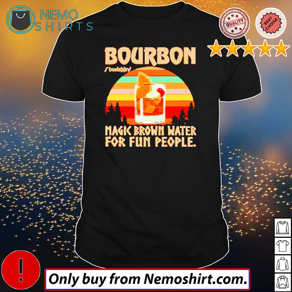 Bourbon magic brown water for fun people retro shirt