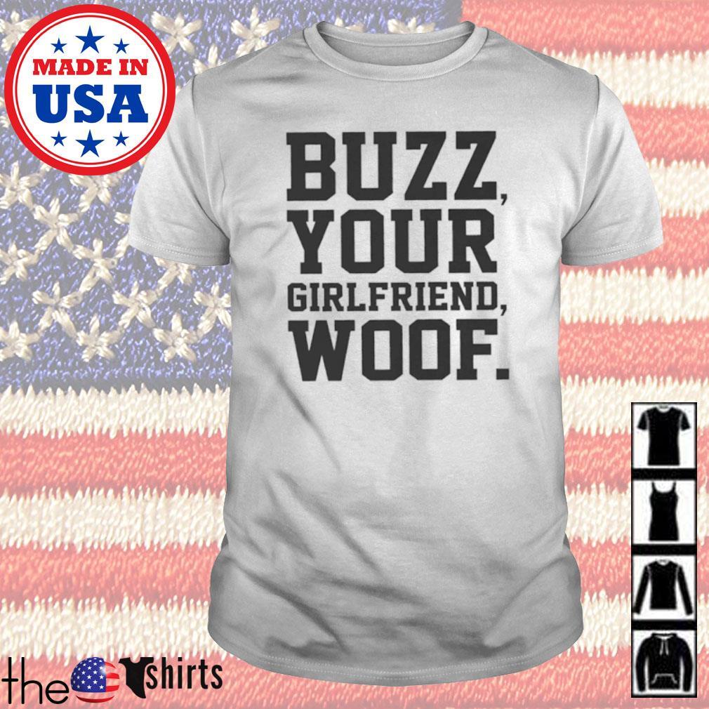 Buzz your girlfriend shirt