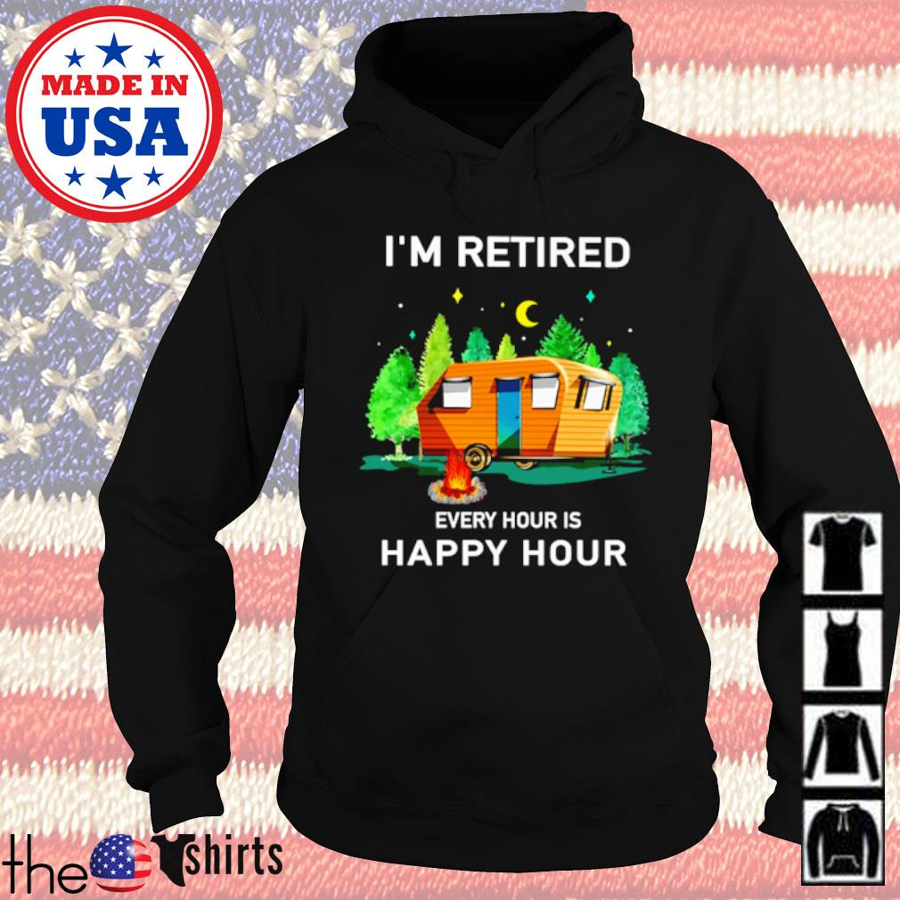 Camping I'm retired every hour is happy hour s Hoodie Black