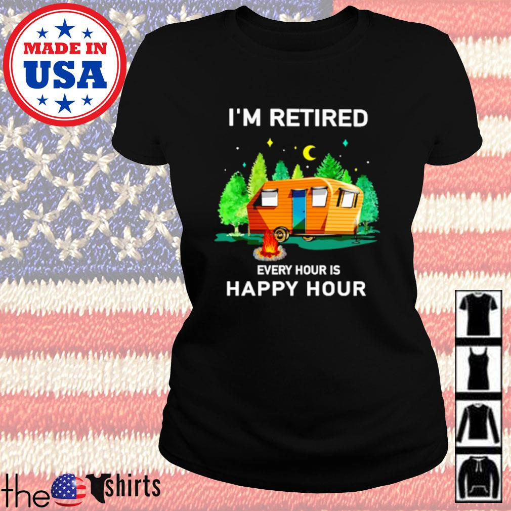 Camping I'm retired every hour is happy hour s Ladies Tee Black