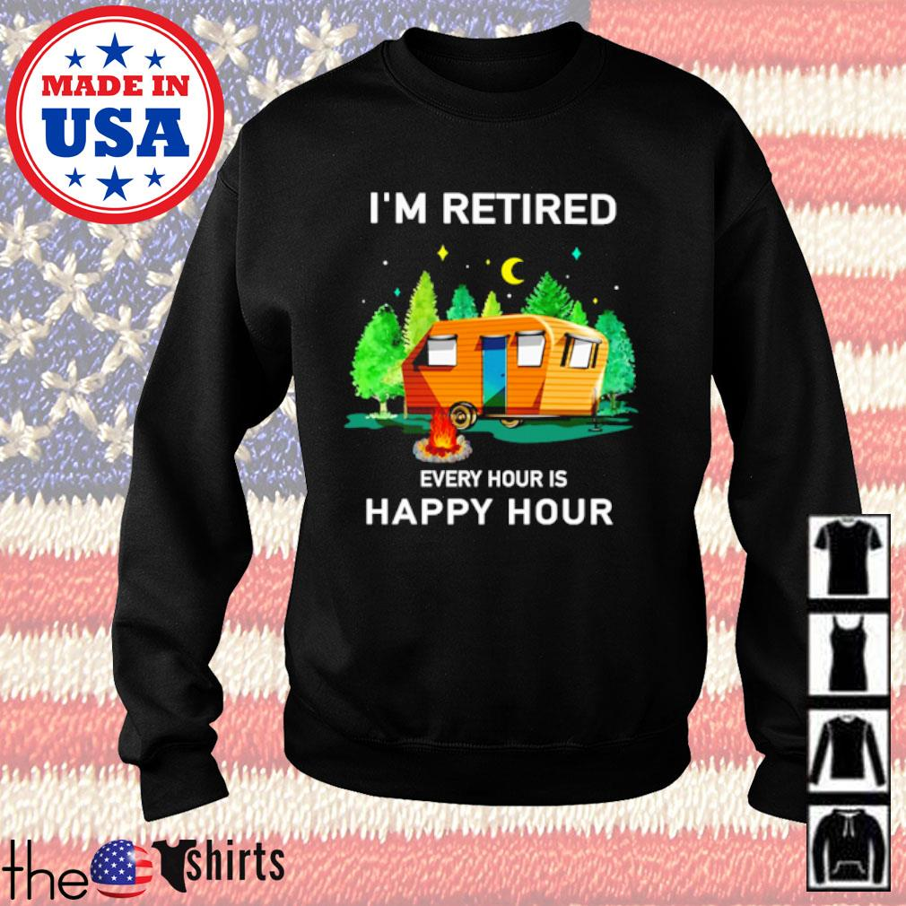 Camping I'm retired every hour is happy hour s Sweater Black