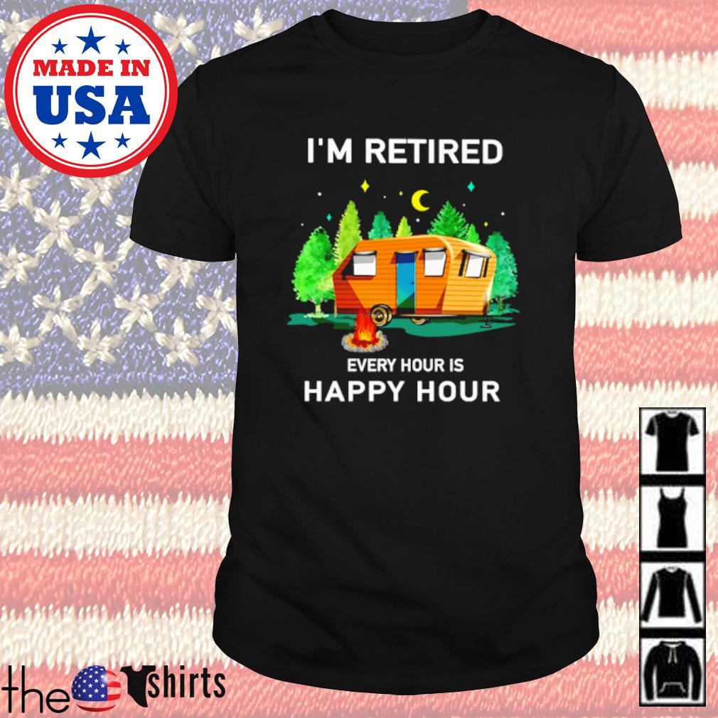 Camping I'm retired every hour is happy hour shirt